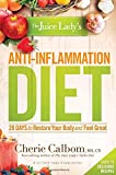The Juice Ladys Anti-Inflammation Diet: 28 Days to Restore Your Body and Feel Great