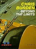 Chris Burden: Beyond The Limits