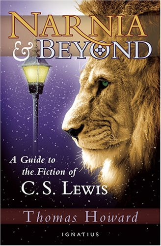Narnia And Beyond: A Guide to the Fiction of C. S. Lewis, THOMAS HOWARD