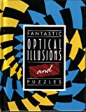 Fantastic Optical Illusions and Puzzles (Fantastic Optical Illusions & Puzzles)