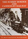 Peter Mitchell The Surrey Border and Camberley Railway: An Illustrated History of the Miniature Railways of Farnborough, Hampshire