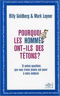 Pourquoi les hommes ont-ils des t�tons ? : ...Et autres questions que vous n'avez jamais os� poser � votre m�decin par Mark Leyner