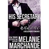 His Secretary: Undone (A Billionaire Romance) ~ Melanie Marchande