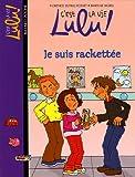 """Afficher """"C'est la vie Lulu ! Je suis rackettée"""""""