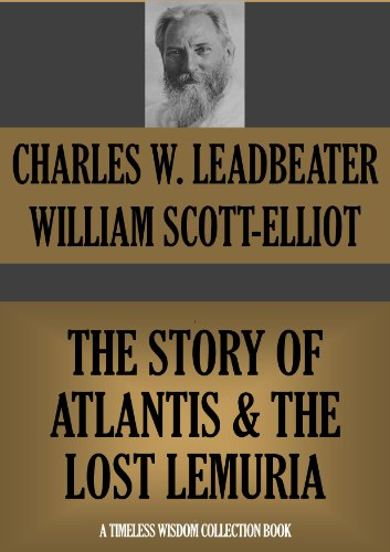William Scott-Elliot - THE STORY OF ATLANTIS & THE LOST LEMURIA (Annotated) (Timeless Wisdom Collection Book 442) (English Edition)