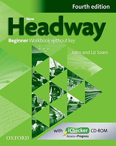 New Headway Beginner: Workbook and iChecker Without Key 4th Edition (New Headway Fourth Edition)