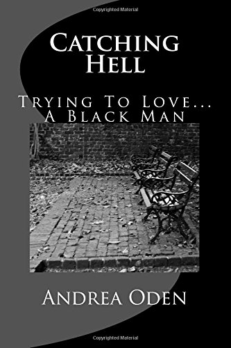 Catching Hell: Trying to Love A BlackMan