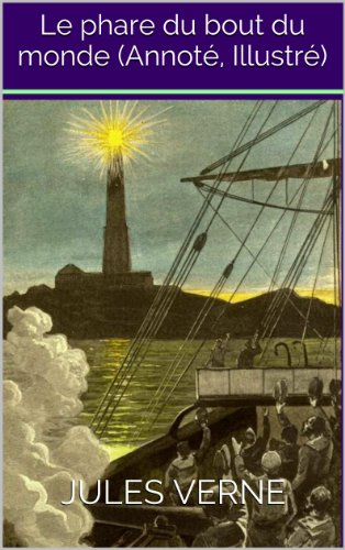 Jules Verne - Le phare du bout du monde (Annoté, Illustré) (French Edition)