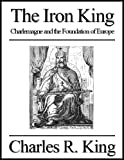 img - for The Iron King: Charlemagne and the Foundation of Europe book / textbook / text book
