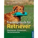 """Trainingsbuch f�r Retriever: Markieren, Einweisen, Verlorensuchevon """"Norma Zvolsky"""""""