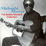 Midnight Mover: The Bobby Womack Collection ~ Bobby Womack