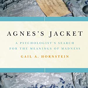 Agnes's Jacket: A Psychologist's Search for the Meanings of Madness | [Gail A. Hornstein]