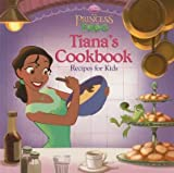The Princess and the Frog: Tiana's Cookbook: Recipes for Kids   [PRINCESS & THE FROG TIANAS CKB] [Hardcover]