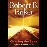 Chasing the Bear: A Young Spenser Novel (       UNABRIDGED) by Robert B. Parker Narrated by Daniel Parker