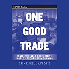 One Good Trade: Inside the Highly Competitive World of Proprietary Trading (Wiley Trading) Audiobook by Mike Bellafiore Narrated by Kevin Foley