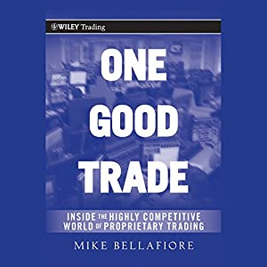 One Good Trade: Inside the Highly Competitive World of Proprietary Trading (Wiley Trading) | [Mike Bellafiore]