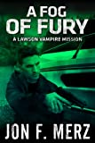 A Fog of Fury: A Lawson Vampire Mission (The Lawson Vampire Series Book 1)