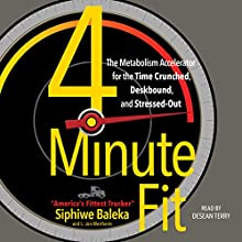 4-Minute Fit: The Metabolism Accelerator for the Time-Crunched, Deskbound, and Stressed Out Audiobook by Siphiwe Baleka, Jon Wertheim Narrated by Desean Terry