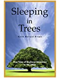 img - for Sleeping in Trees: True Tales of Boyhood Adventure in the 1960s book / textbook / text book