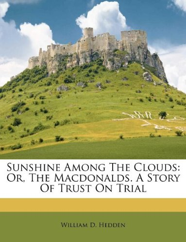 Sunshine Among The Clouds: Or, The Macdonalds. A Story Of Trust On Trial