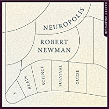 Neuropolis: A Brain Science Survival Guide Audiobook by Robert Newman Narrated by Robert Newman