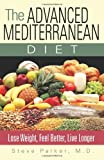 The Advanced Mediterranean Diet: Lose Weight, Feel Better, Live Longer
