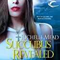 Succubus Revealed: Georgina Kincaid, Book 6 Audiobook by Richelle Mead Narrated by Elisabeth Rodgers