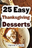 25 Easy Thanksgiving Desserts: Delicious Thanksgiving Dessert Recipe Cookbook