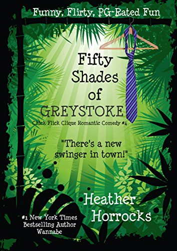 Fifty Shades of Greystoke (A Chick Flick Clique Romantic Comedy) PDF