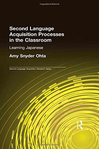 Second Language Acquisition Processes in the Classroom: Learning Japanese (Second Language Acquisition Research Series)