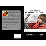 Achieving Brilliance at Home (How to Teach Your Child Almost Anything) ~ Jeanne Mifflin