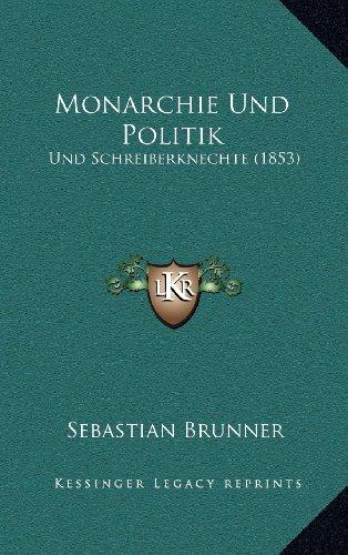 Monarchie Und Politik: Und Schreiberknechte (1853)