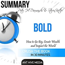 Summary of Peter H. Diamandis & Steven Kolter's Bold: How to Go Big, Create Wealth and Impact the World   Livre audio Auteur(s) :  Ant Hive Media Narrateur(s) : Jim Vann