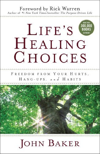 lifes-healing-choices-freedom-from-your-hurts-hang-ups-and-habits-by-john-baker-2013-04-02