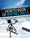 """How to"" Book of Writing Skills: Words at Work: Improve your English report, email or business writing (How to Books 2)"