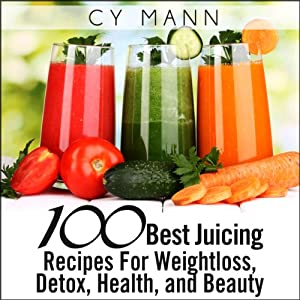 100 Best Juicing Recipes - For Weightless, Detox, Health, and Beauty Audiobook