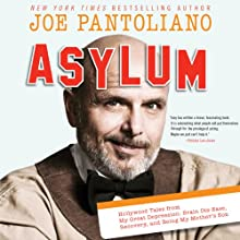 Asylum: Hollywood Tales from My Great Depression: Brain Dis-Ease, Recovery, and Being My Mother's Son (       UNABRIDGED) by Joe Pantoliano Narrated by Joe Pantoliano