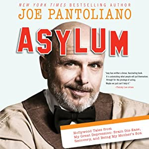 Asylum: Hollywood Tales from My Great Depression: Brain Dis-Ease, Recovery, and Being My Mother's Son | [Joe Pantoliano]