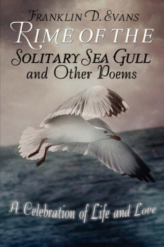 Rime of the Solitary Sea Gull and Other Poems: A Celebration of Life and Love
