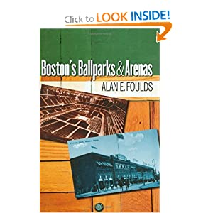 Boston's Ballparks and Arenas Alan E. Foulds