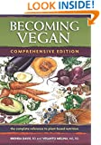 Becoming Vegan: The Complete Reference to Plant-Base Nutrition, Comprehensive Edition