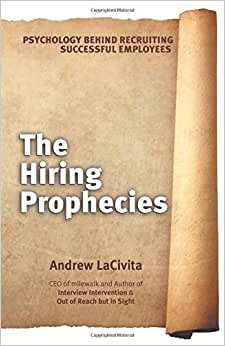 The Hiring Prophecies: Psychology Behind Recruiting Successful Employees: A Milewalk Business Book