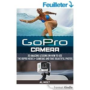 GoPro Hero 3+ Cameras and Take Beautiful Photos (GoPro Camera, GoPro