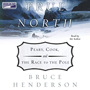 True North: Peary, Cook and the Race to the Pole | [Bruce Henderson]
