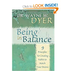 Being In Balance: 9 Principles for Creating Habits to Match Your Desires Wayne W. Dyer