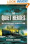 The Quiet Heroes: British Merchant Se...