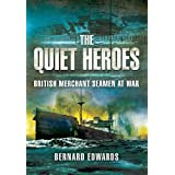 The Quiet Heroes: British Merchant Seamen at War, 1939-1945by Bernard Edwards