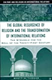 The Global Resurgence of Religion and the Transformation of International Relations: The Struggle for the Soul of the Twenty-First Century (Culture and Religion in International Relations)