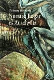 Nuestro hogar es Auschwitz (8484282368) by Tadeusz Borowski