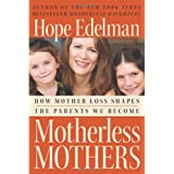Motherless Mothers: How Mother Loss Shapes the Parents We Become ~ Hope Edelman
